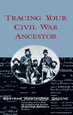 Tracing Your Civil War Ancestor By Groene, Bertram Hawthorne
