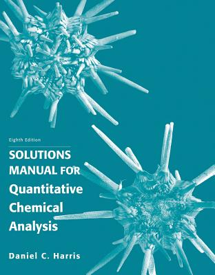 Quantitative Chemical Analysis Solution Manual By Harris, Daniel C.